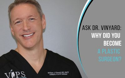 Ask Dr. Vinyard: Why Did You Become A Plastic Surgeon?