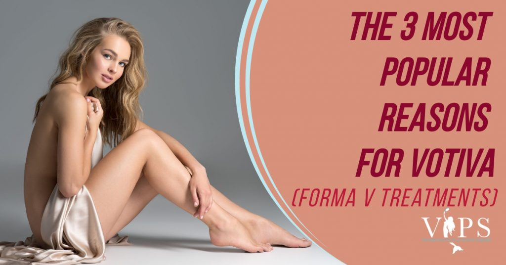 The 3 Most Popular Reasons for Votiva (FORMA V) Treatments