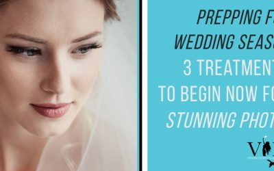 Prepping for Wedding Season: 3 Treatments to Begin Now for Stunning Photos