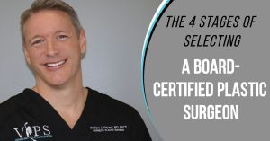 The 4 Stages of Selecting a Board-Certified Plastic Surgeon