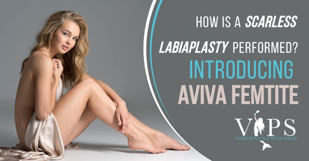 How Is A Scarless Labiaplasty Performed? Introducing Aviva FemTITE