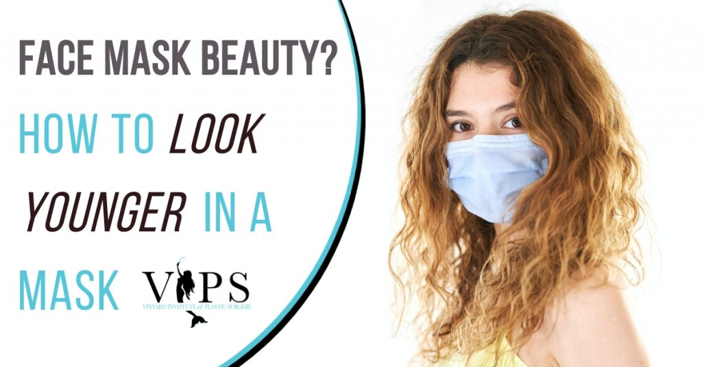 Face Mask Beauty? How to Look Younger in a Mask