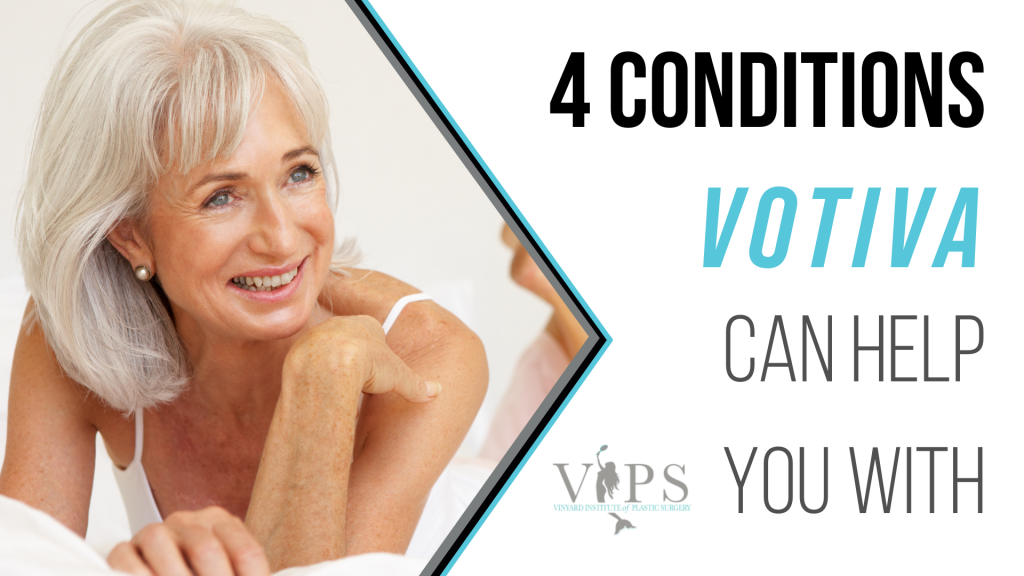 4 Conditions VOTIVA Can Help You With
