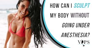 How Can I Sculpt My Body Without Going Under Anesthesia