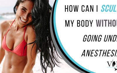 How Can I Sculpt My Body Without Going Under Anesthesia?