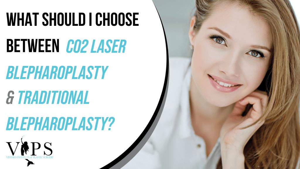 What Should I Choose Between CO2 Laser Blepharoplasty & Traditional Blepharoplasty